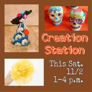 Creation Station at Rancho Los Cerritos Saturday November 2, 2019 from 1-4 p.m. Crafts pictured are: Sugar Skull decorating, Catrina Doll, and Paper Marigold.